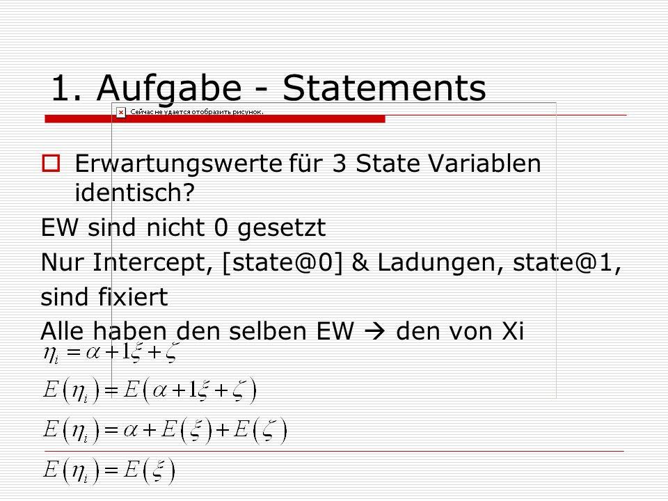 1. Aufgabe - Statements Erwartungswerte für 3 State Variablen identisch EW sind nicht 0 gesetzt. Nur Intercept, [state@0] & Ladungen, state@1,